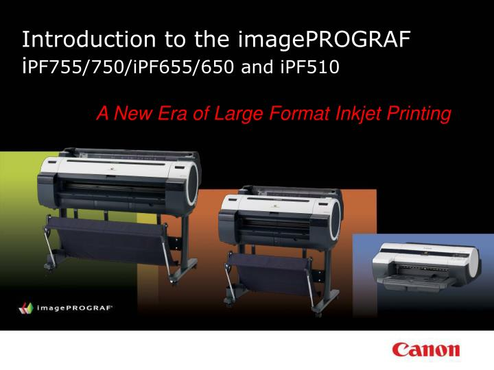 introduction to the imageprograf i pf755 750 ipf655 650 and ipf510