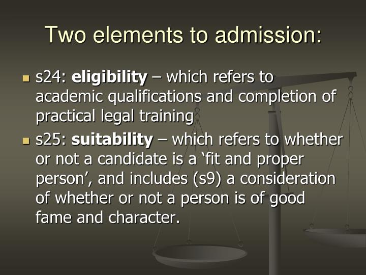 Two elements to admission: