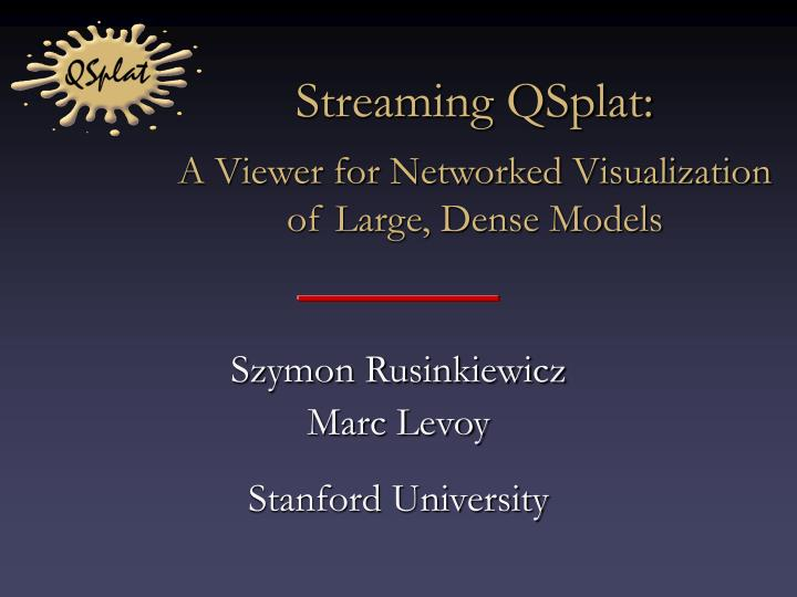 streaming qsplat a viewer for networked visualization of large dense models n.