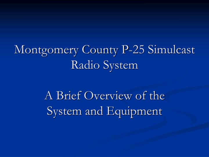 montgomery county p 25 simulcast radio system a brief overview of the system and equipment n.
