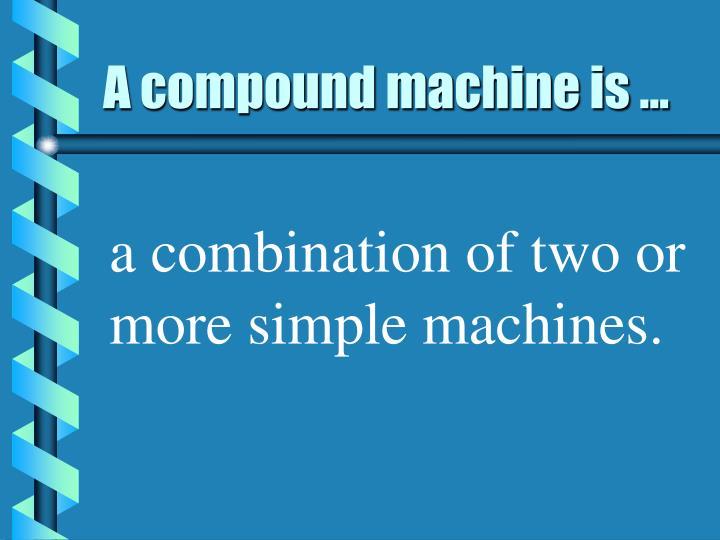 A compound machine is ...