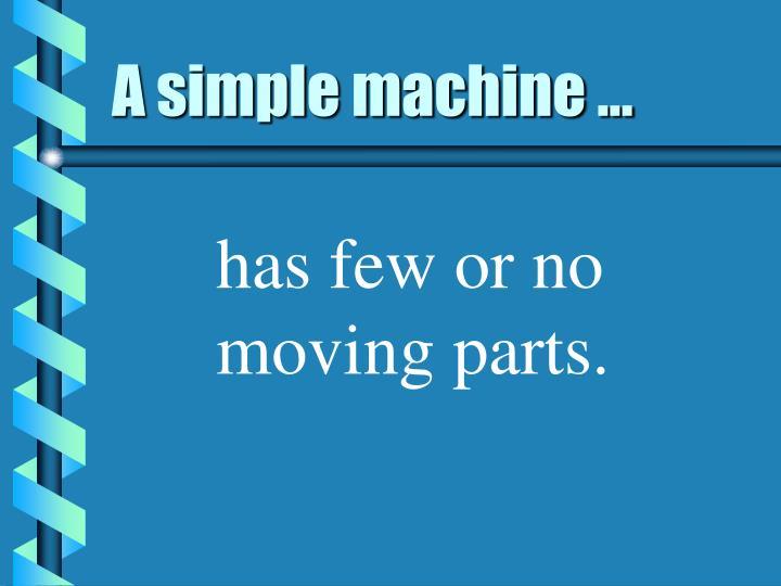 A simple machine ...