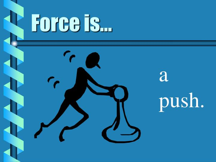Force is