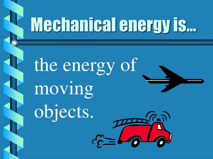 Mechanical energy is...