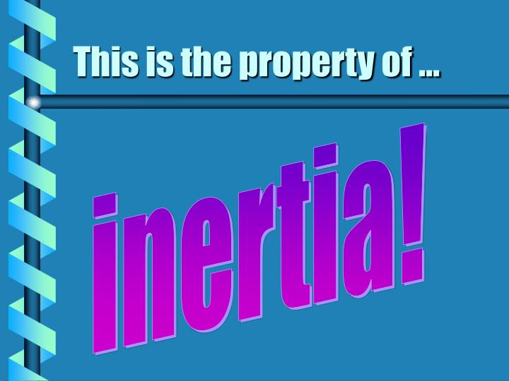 This is the property of ...