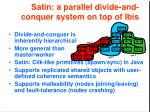 satin a parallel divide and conquer system on top of ibis