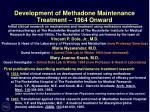 development of methadone maintenance treatment 1964 onward