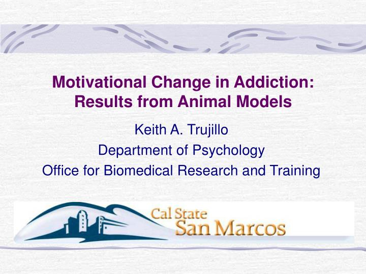 Motivational change in addiction results from animal models