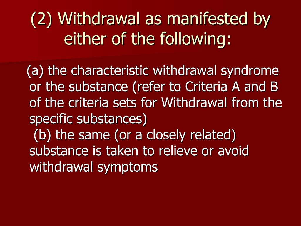 (2) Withdrawal as manifested by either of the following: