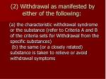 2 withdrawal as manifested by either of the following