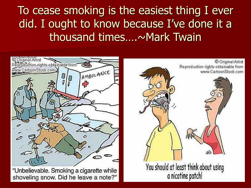 To cease smoking is the easiest thing I ever did. I ought to know because I've done it a thousand times….~Mark Twain