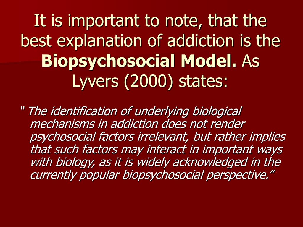 It is important to note, that the best explanation of addiction is the