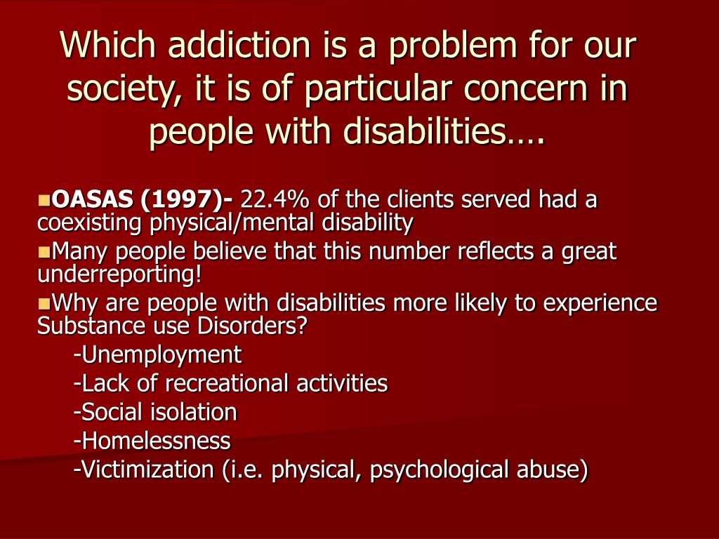 Which addiction is a problem for our society, it is of particular concern in people with disabilities….