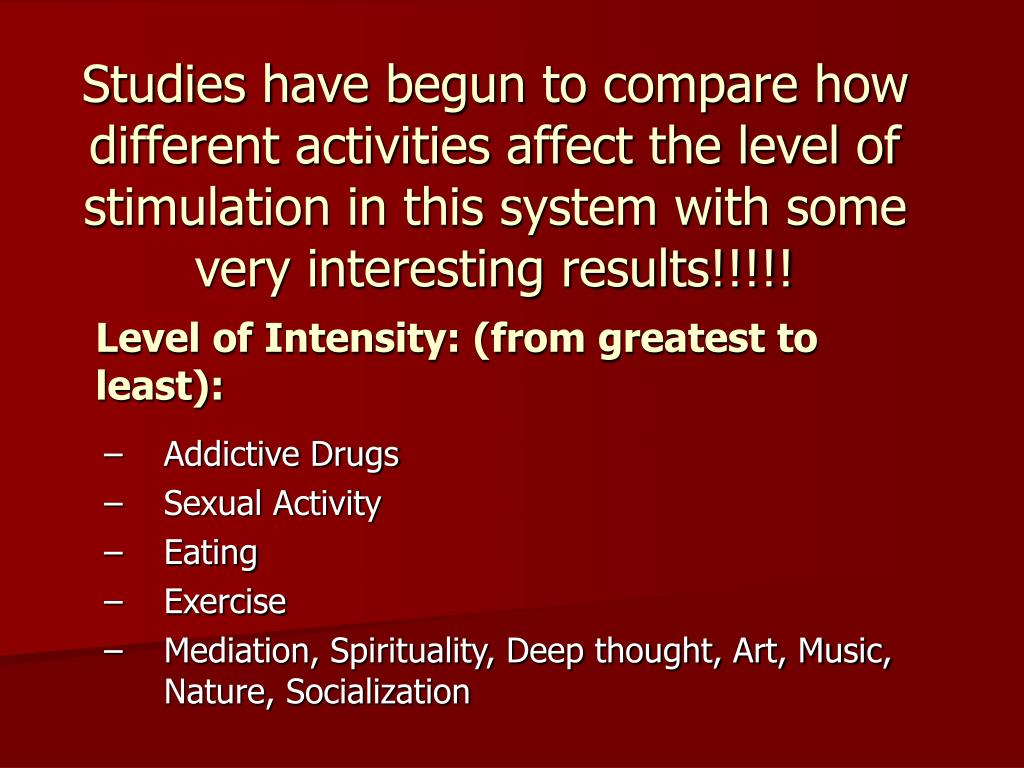 Studies have begun to compare how different activities affect the level of stimulation in this system with some very interesting results!!!!!
