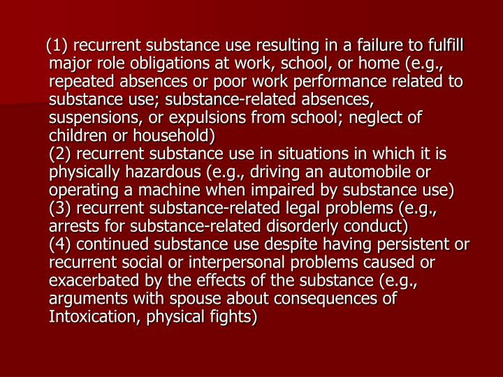 (1) recurrent substance use resulting in a failure to fulfill major role obligations at work, sch...