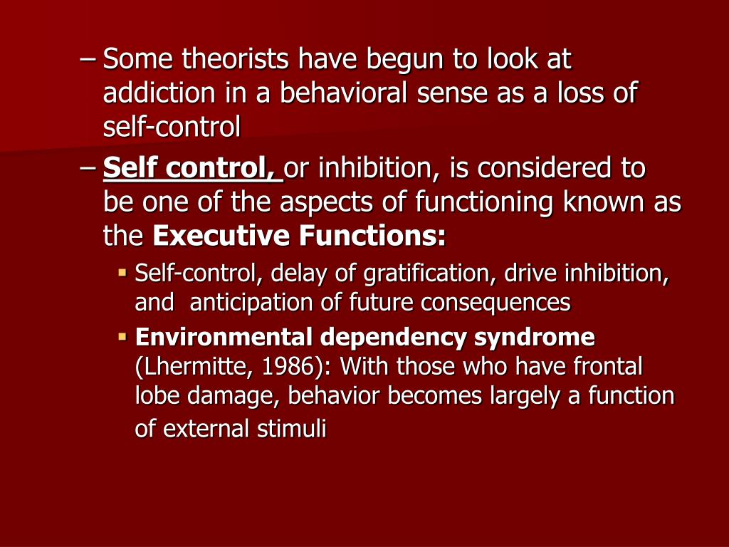 Some theorists have begun to look at addiction in a behavioral sense as a loss of self-control