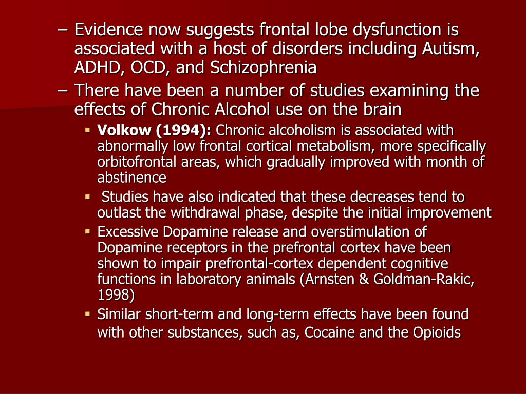 Evidence now suggests frontal lobe dysfunction is associated with a host of disorders including Autism, ADHD, OCD, and Schizophrenia