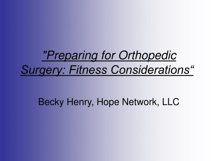 preparing for orthopedic surgery fitness considerations becky henry hope network llc n.