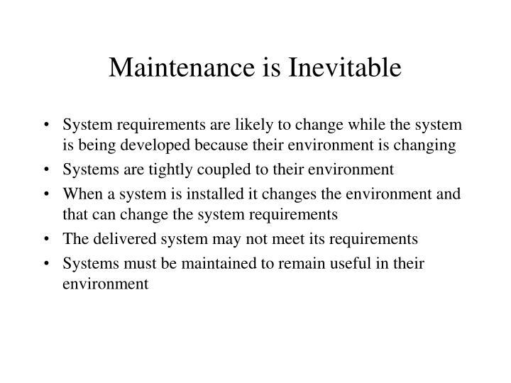 Maintenance is Inevitable