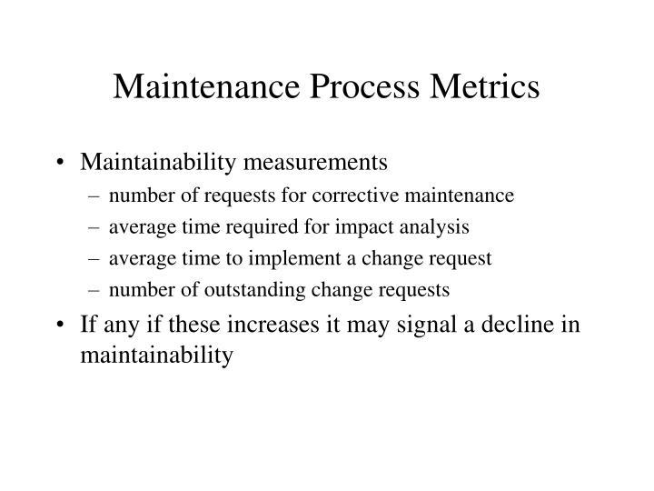 Maintenance Process Metrics
