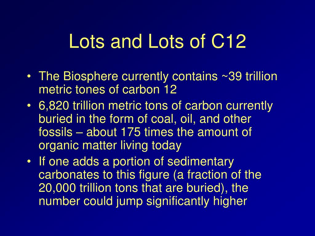 Lots and Lots of C12