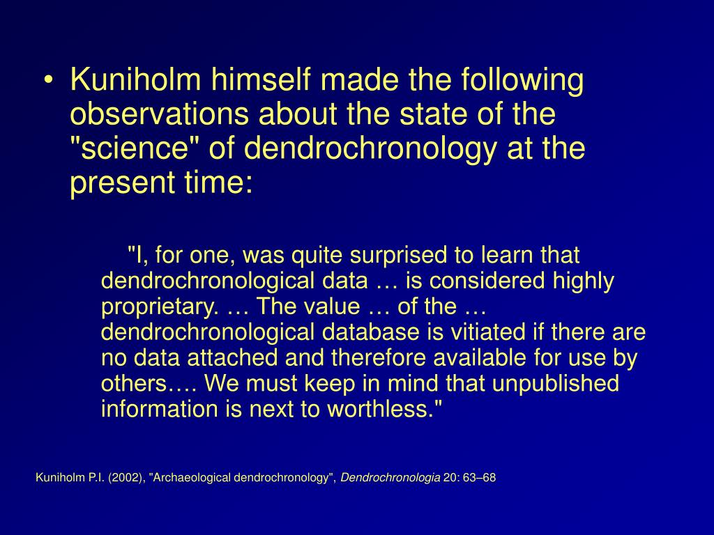 "Kuniholm himself made the following observations about the state of the ""science"" of dendrochronology at the present time:"