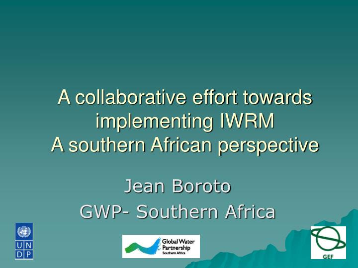 a collaborative effort towards implementing iwrm a southern african perspective n.