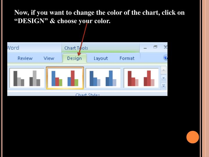 "Now, if you want to change the color of the chart, click on ""DESIGN"" & choose your color."
