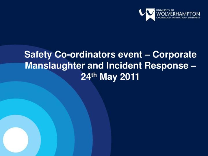 safety co ordinators event corporate manslaughter and incident response 24 th may 2011 n.