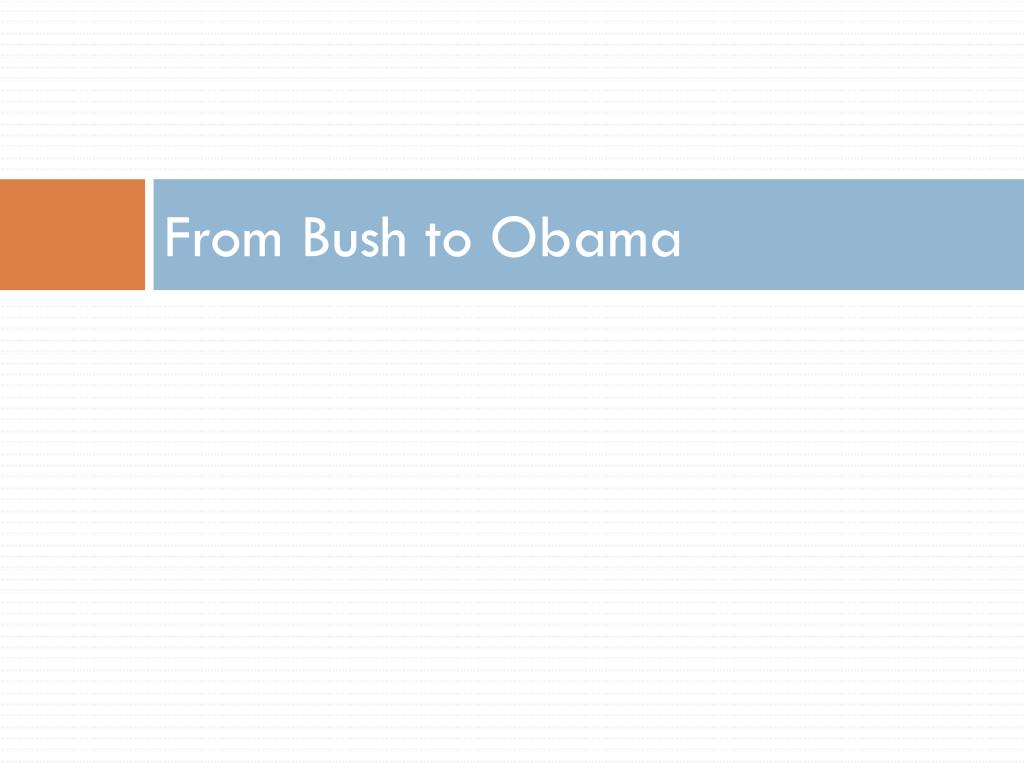 From Bush to Obama