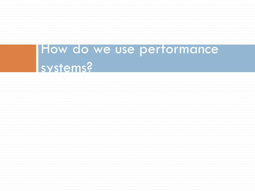 How do we use performance systems?
