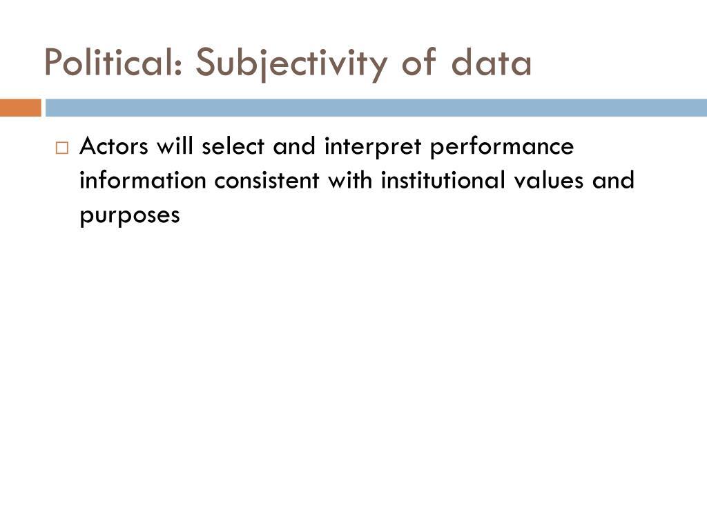 Political: Subjectivity of data
