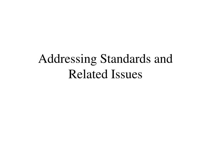 Addressing Standards and Related Issues
