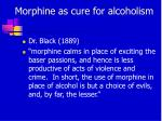 morphine as cure for alcoholism