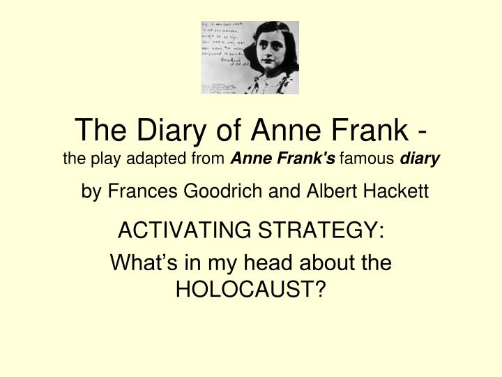 an analysis of the diary of anne frank by frances goodrich and albert hackett From the diary of anne frank by frances goodrich and albert hackett   frank miep is a dutch girl of about twenty-two she wears a coat and hat,.