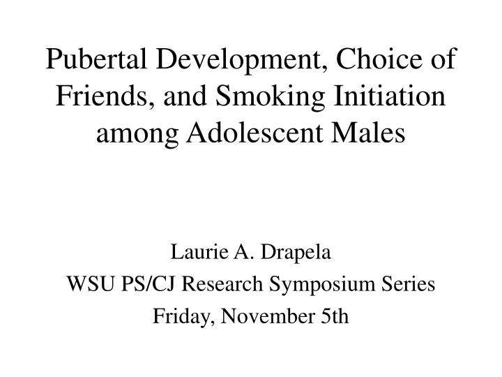 Pubertal development choice of friends and smoking initiation among adolescent males