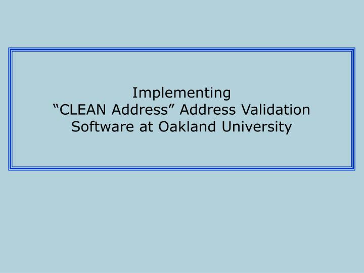 Implementing clean address address validation software at oakland university