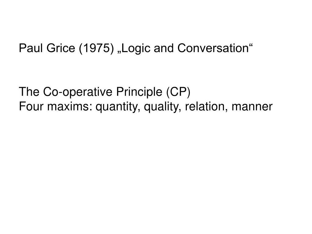"""Paul Grice (1975) """"Logic and Conversation"""""""