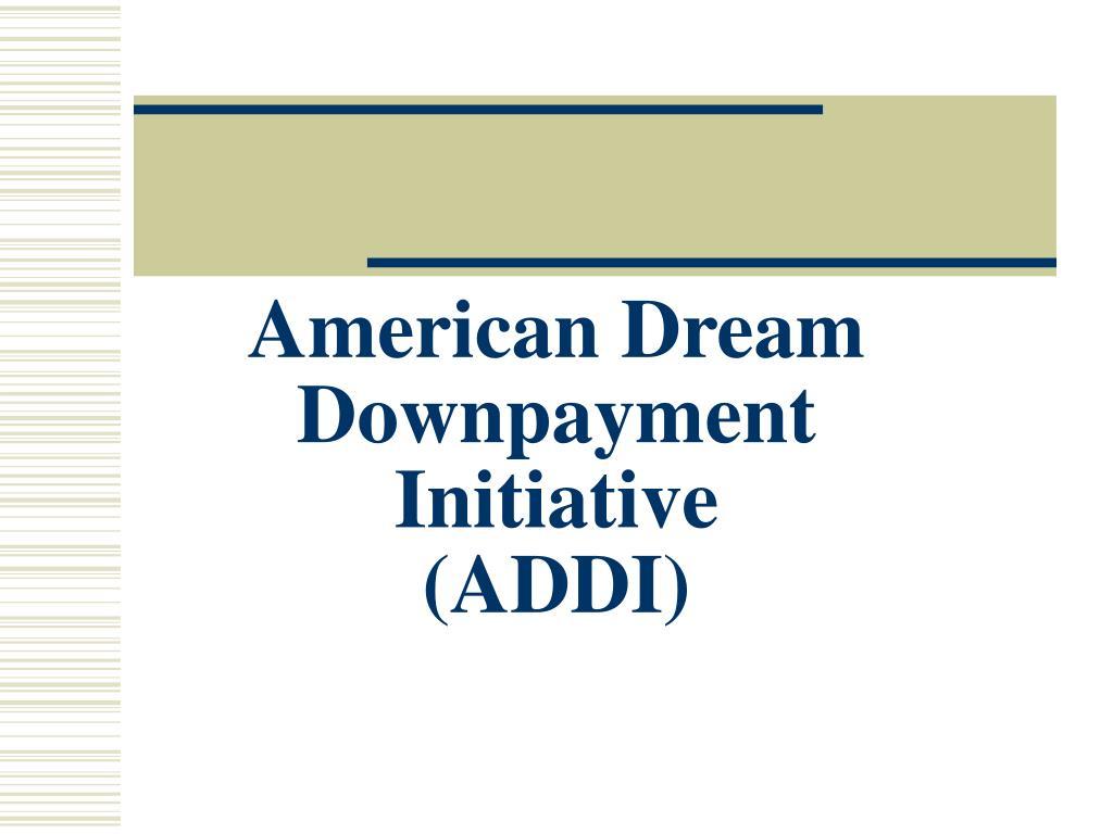 american dream downpayment initiative addi l.