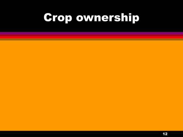 Crop ownership