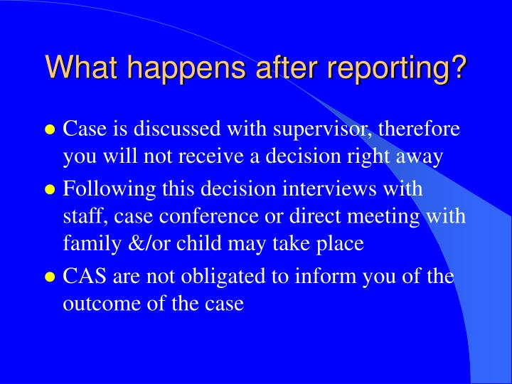 What happens after reporting?