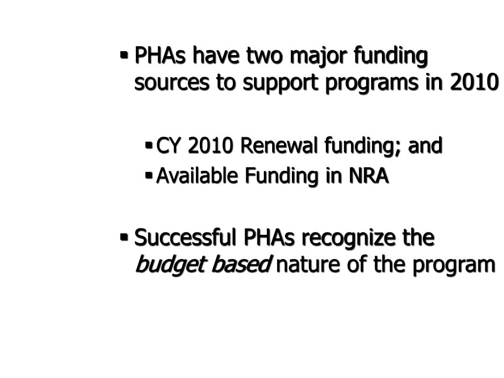 PHAs have two major funding sources to support programs in 2010