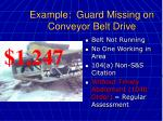 example guard missing on conveyor belt drive44