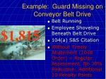 example guard missing on conveyor belt drive49