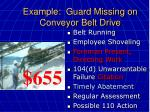 example guard missing on conveyor belt drive53
