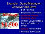 example guard missing on conveyor belt drive56