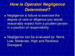 how is operator negligence determined