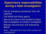supervisory responsibilities during a fatal investigation