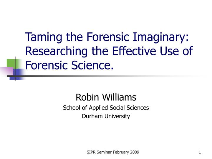 taming the forensic imaginary researching the effective use of forensic science n.