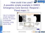 how could it be used a possible simple example in gmes emergency core service respond flood maps 1